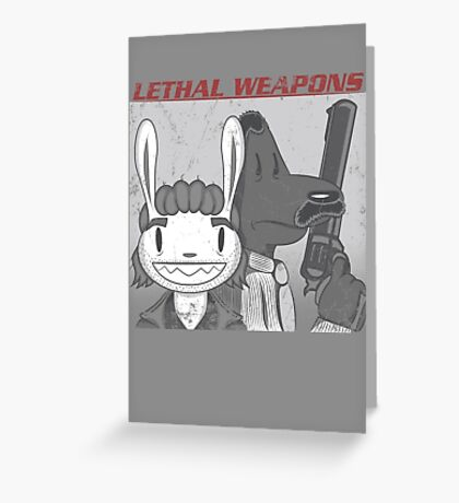 Lethal Weapons Greeting Card