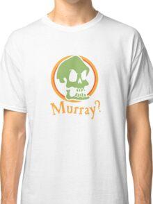Murray? Classic T-Shirt