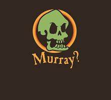Murray? Unisex T-Shirt