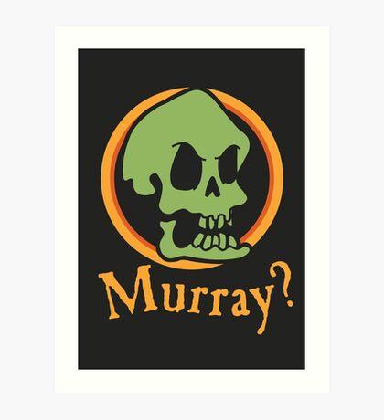 Murray? Art Print