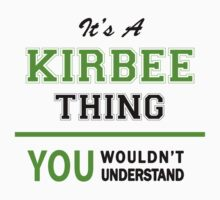 It's a KIRBEE thing, you wouldn't understand !! by itsmine