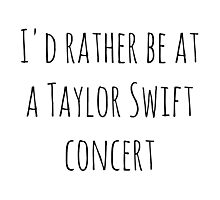 I'd rather be at a Taylor Swift concert Photographic Print