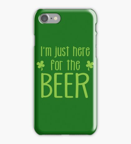 IRISH I'm just here for the BEER iPhone Case/Skin