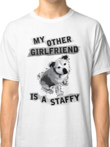 My Other Girlfriend Is A Staffy Classic T-Shirt