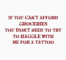 If you can't afford groceries, you don't need to haggle with me for a tattoo by SanguineAddctn