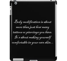 Body modification is more than just.... iPad Case/Skin