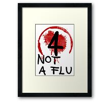 Not A Flu Framed Print