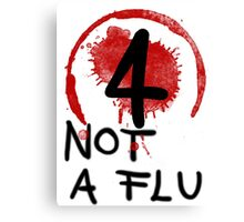 Not A Flu Canvas Print
