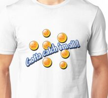 Gotta Catch 'Em All - DBZ! Unisex T-Shirt