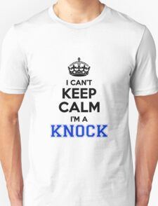 I cant keep calm Im a KNOCK T-Shirt