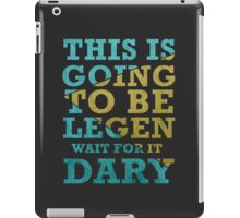 This is going to be Legen -Wait  for it-  Dary iPad Case/Skin