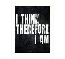 I Think Therefore I Am.   Art Print
