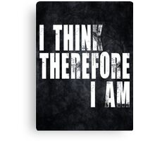 I Think Therefore I Am.   Canvas Print