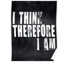 I Think Therefore I Am.   Poster