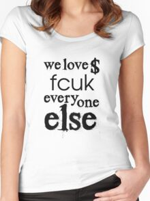 We love $ fcuk everyone else Women's Fitted Scoop T-Shirt