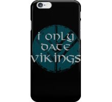 I only date vikings iPhone Case/Skin