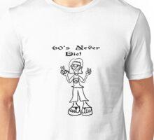 60s Never Die!  Unisex T-Shirt