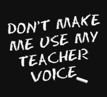 Don't Make me use my Teacher Voice by callmeberty