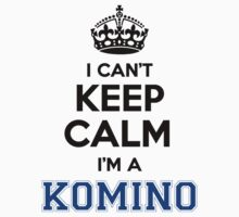 I cant keep calm Im a KOMINO by icant