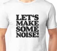 Let's make some noise! Unisex T-Shirt