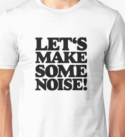 Let's make some noise! Unisex T-Shirt