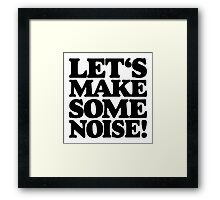 Let's make some noise! Framed Print