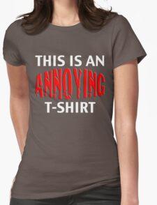 This IS an ANNOYING t-shirt T-Shirt