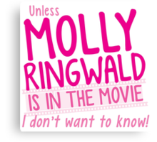 Unless MOLLY RINGWALD is in the movie I don't want to know! Canvas Print