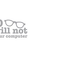 No, I will NOT fix your computer! with nerdy glasses by jazzydevil
