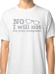 No, I will NOT fix your computer! with nerdy glasses Classic T-Shirt