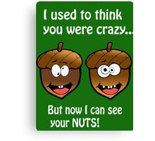 I Can See Your Nuts Canvas Print
