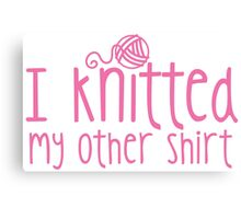 I knitted my other shirt in pink Canvas Print