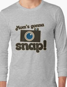 Mom's Gonna SNAP Long Sleeve T-Shirt