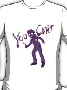 YOU CAN'T - FNAF - PURPLE GUY T-Shirt