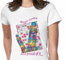 Bingo Junkie and proud of it! Womens Fitted T-Shirt