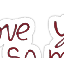 "Austin's ""I love you so much"" Sticker"