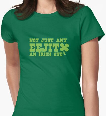 NOT JUST any EEJIT (idiot) an IRISH one! with green shamrock Womens Fitted T-Shirt