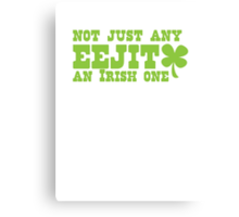 NOT JUST any EEJIT (idiot) an IRISH one! with green shamrock Canvas Print