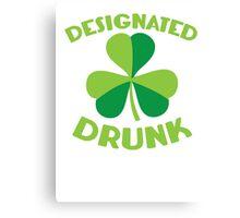 DESIGNATED drunk with Irish shamrock Canvas Print