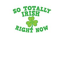 So totally IRISH right now Photographic Print