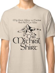 My Uncle Went to Erebor And All I Got Was This Mithril Shirt Classic T-Shirt