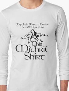 My Uncle Went to Erebor And All I Got Was This Mithril Shirt Long Sleeve T-Shirt