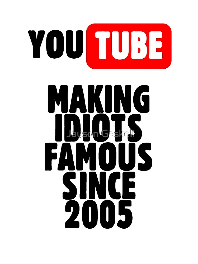 Idiots of YouTube by Jayson Gaskell