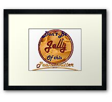 Don't Be Jelly Of This Peanutbutter Framed Print