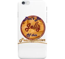 Don't Be Jelly Of This Peanutbutter iPhone Case/Skin
