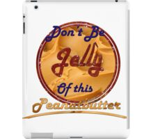 Don't Be Jelly Of This Peanutbutter iPad Case/Skin