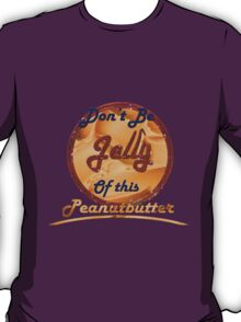 Don't Be Jelly Of This Peanutbutter T-Shirt