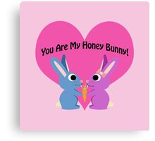 You are my honey bunny! Canvas Print