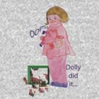 oops! dolly did it by Coloursofnature