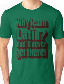 Why learn Latin? Unisex T-Shirt